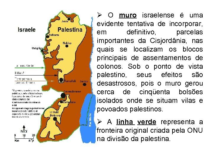 Ø O muro israelense é uma evidente tentativa de incorporar, em definitivo, parcelas importantes