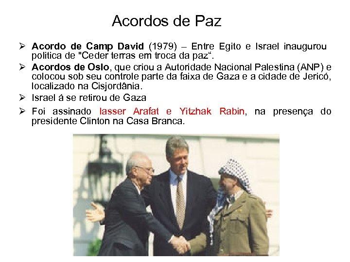 Acordos de Paz Ø Acordo de Camp David (1979) – Entre Egito e Israel