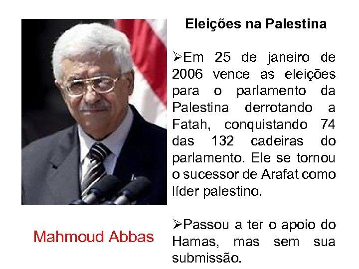 Eleições na Palestina ØEm 25 de janeiro de 2006 vence as eleições para o