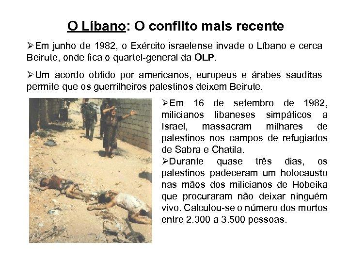 O Líbano: O conflito mais recente ØEm junho de 1982, o Exército israelense invade