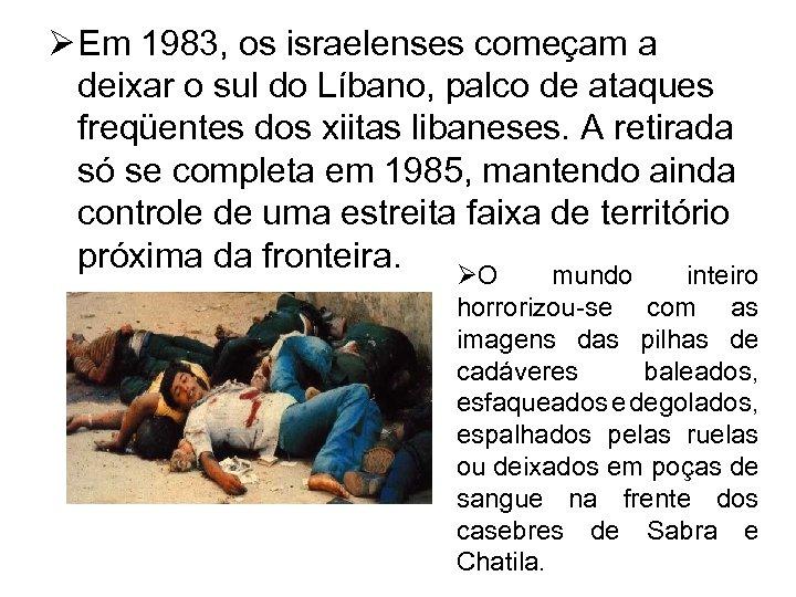 Ø Em 1983, os israelenses começam a deixar o sul do Líbano, palco de
