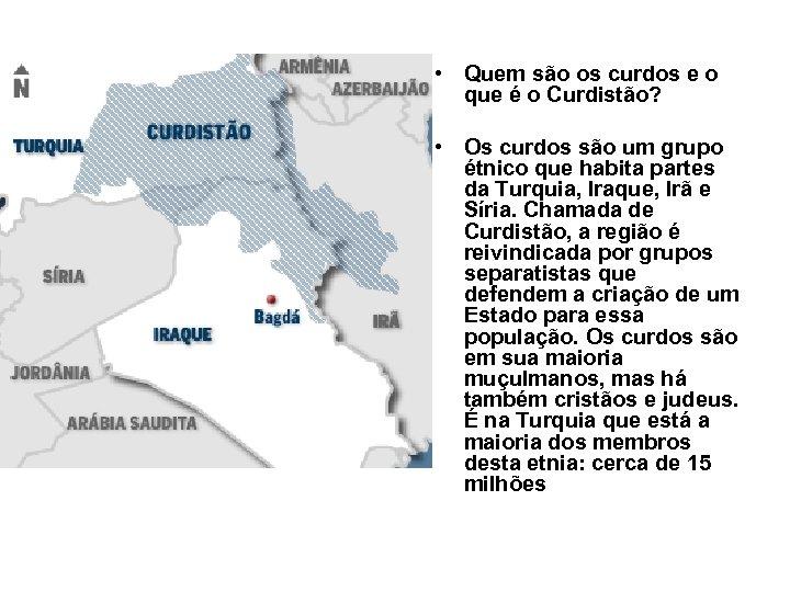 • Quem são os curdos e o que é o Curdistão? • Os