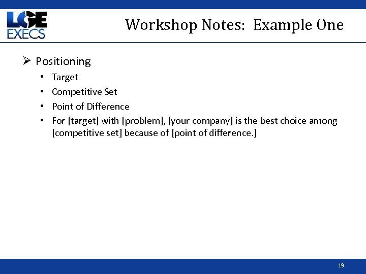 Workshop Notes: Example One Ø Positioning • • Target Competitive Set Point of Difference