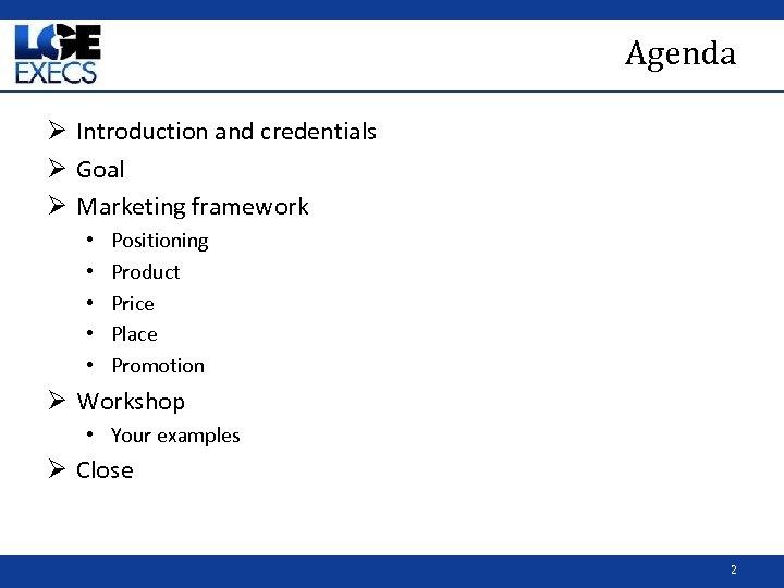 Agenda Ø Introduction and credentials Ø Goal Ø Marketing framework • • • Positioning