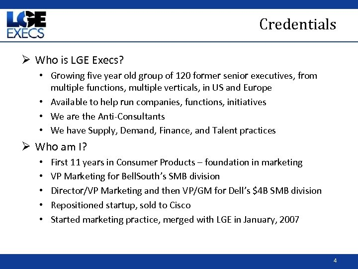 Credentials Ø Who is LGE Execs? • Growing five year old group of 120