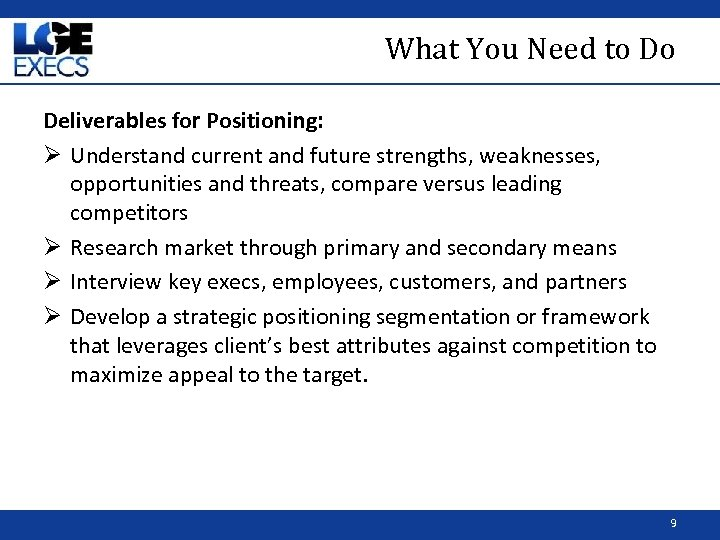 What You Need to Do Deliverables for Positioning: Ø Understand current and future strengths,