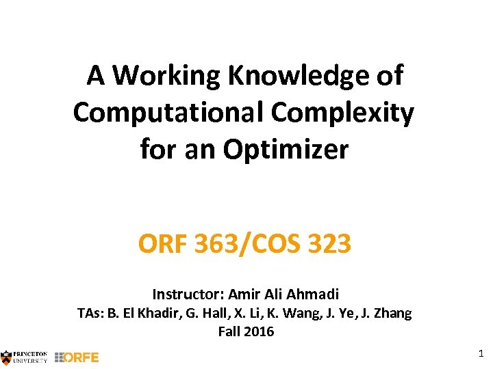 A Working Knowledge of Computational Complexity for an Optimizer ORF 363/COS 323 Instructor: Amir