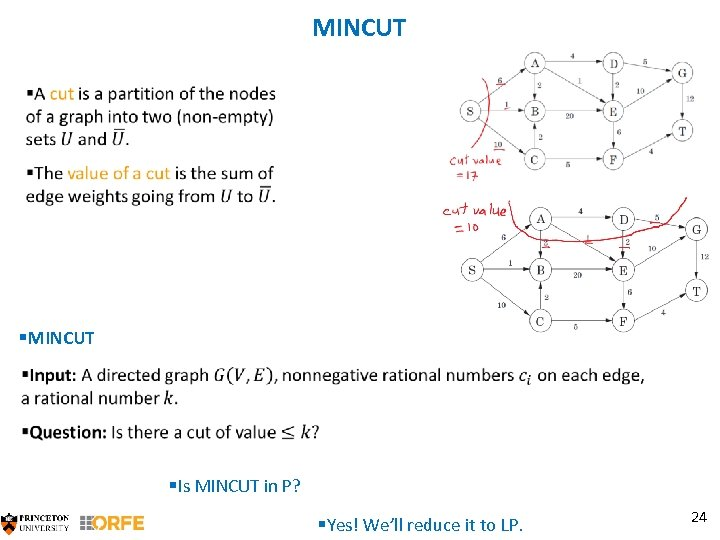 MINCUT §Is MINCUT in P? §Yes! We'll reduce it to LP. 24