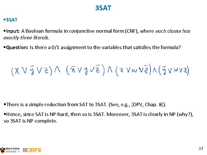 3 SAT §Input: A Boolean formula in conjunctive normal form (CNF), where each clause