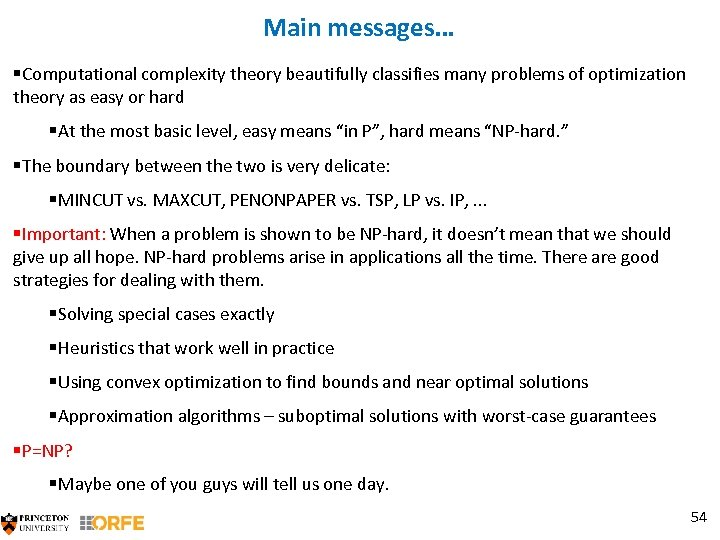 Main messages… §Computational complexity theory beautifully classifies many problems of optimization theory as easy