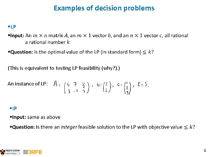 Examples of decision problems §LP (This is equivalent to testing LP feasibility (why? ).