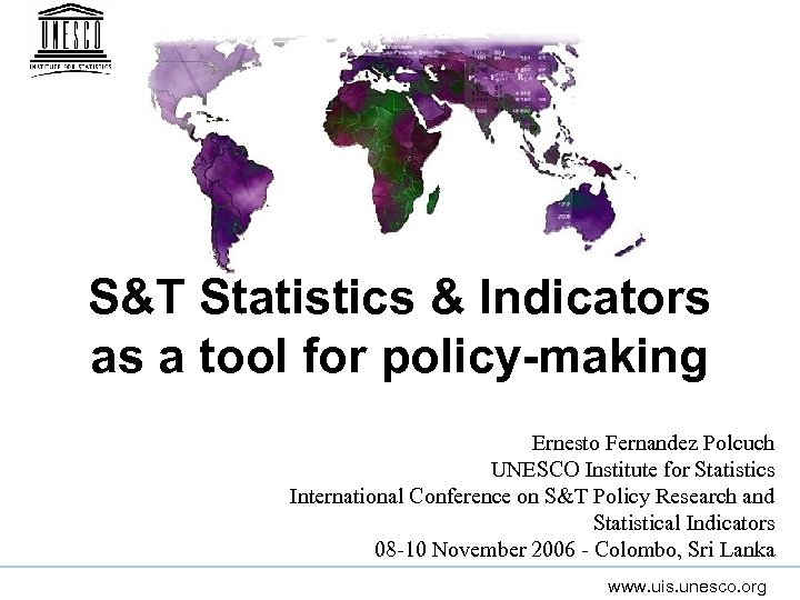 S&T Statistics & Indicators as a tool for policy-making Ernesto Fernandez Polcuch UNESCO Institute