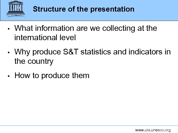 Structure of the presentation • What information are we collecting at the international level