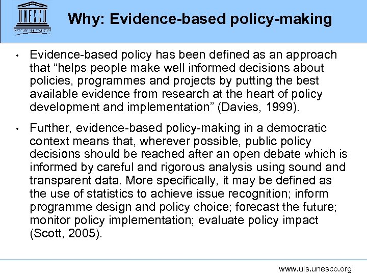 "Why: Evidence-based policy-making • Evidence-based policy has been defined as an approach that ""helps"
