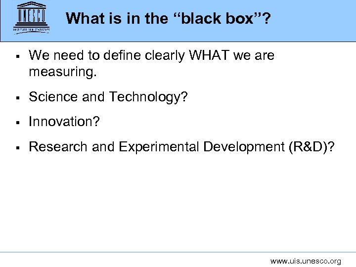 "What is in the ""black box""? § We need to define clearly WHAT we"