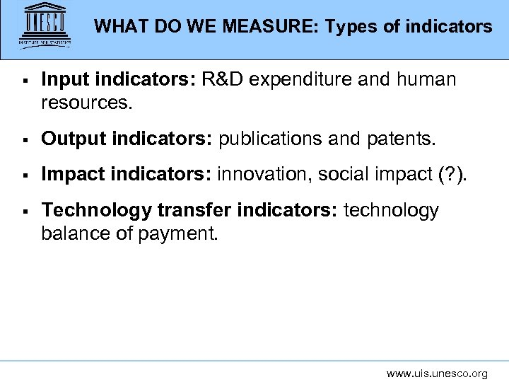 WHAT DO WE MEASURE: Types of indicators § Input indicators: R&D expenditure and human