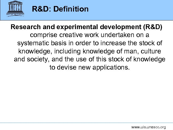 R&D: Definition Research and experimental development (R&D) comprise creative work undertaken on a systematic