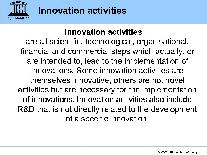 Innovation activities are all scientific, technological, organisational, financial and commercial steps which actually, or