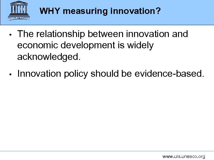 WHY measuring innovation? • The relationship between innovation and economic development is widely acknowledged.