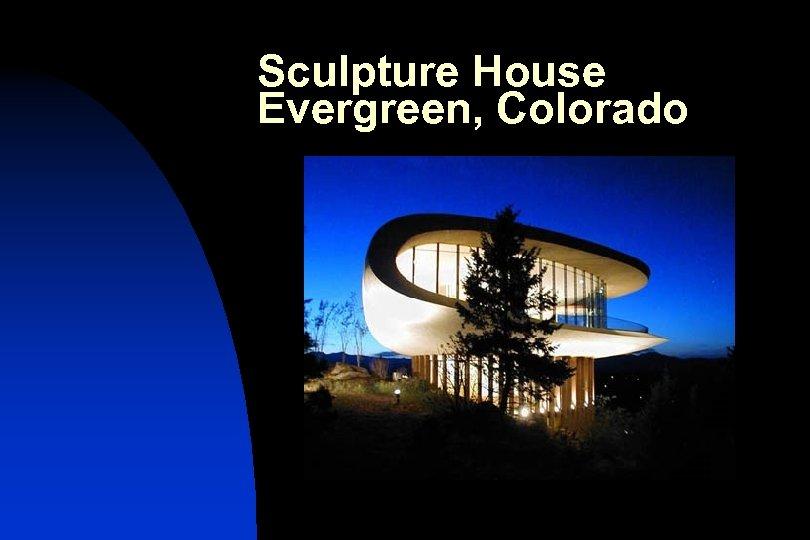 Sculpture House Evergreen, Colorado