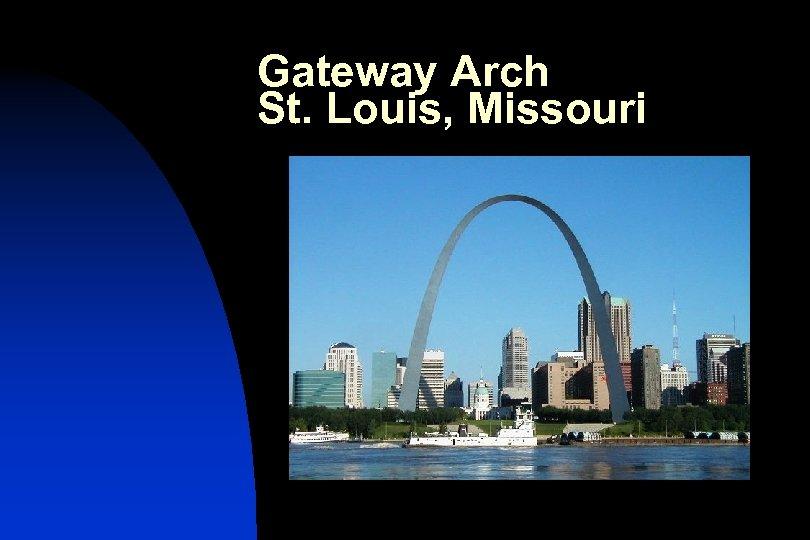 Gateway Arch St. Louis, Missouri