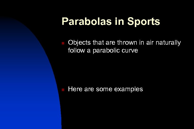 Parabolas in Sports n n Objects that are thrown in air naturally follow a