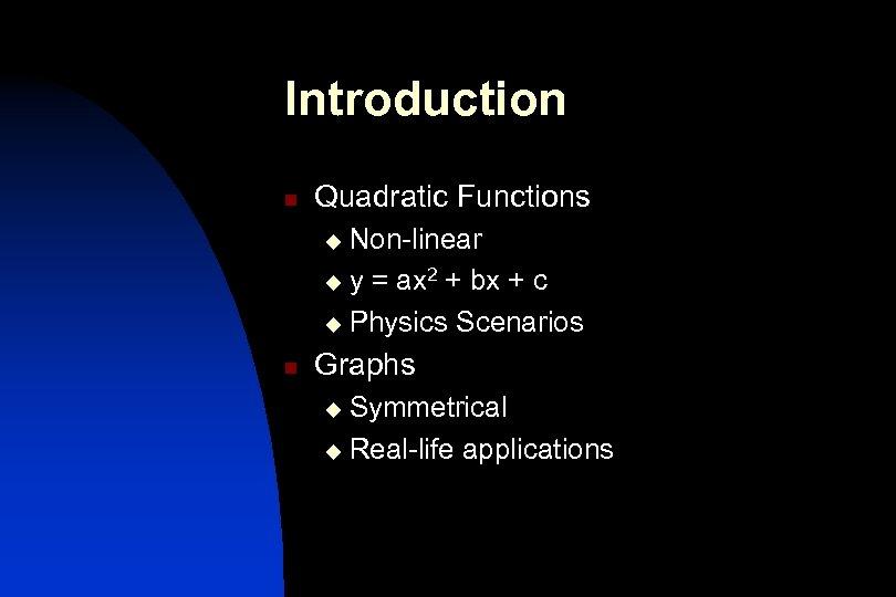 Introduction n Quadratic Functions Non-linear u y = ax 2 + bx + c