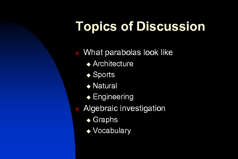 Topics of Discussion n What parabolas look like Architecture u Sports u Natural u