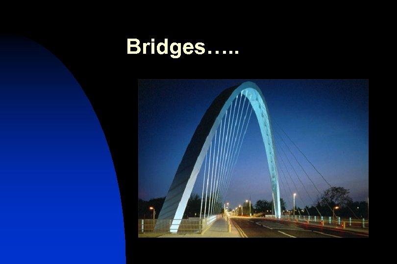 Bridges…. .