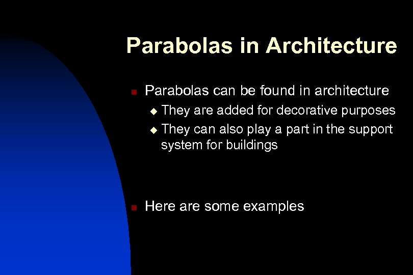 Parabolas in Architecture n Parabolas can be found in architecture They are added for