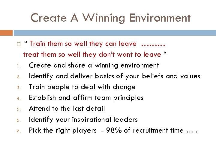 "Create A Winning Environment 1. 2. 3. 4. 5. 6. 7. "" Train them"