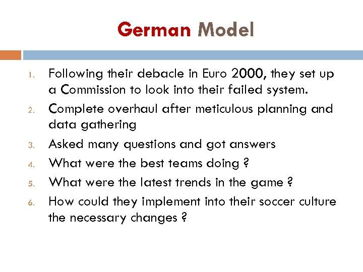 German Model 1. 2. 3. 4. 5. 6. Following their debacle in Euro 2000,