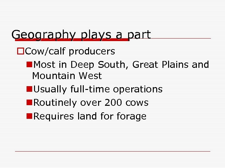 Geography plays a part o. Cow/calf producers n. Most in Deep South, Great Plains