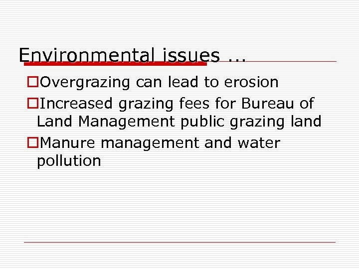 Environmental issues. . . o. Overgrazing can lead to erosion o. Increased grazing fees