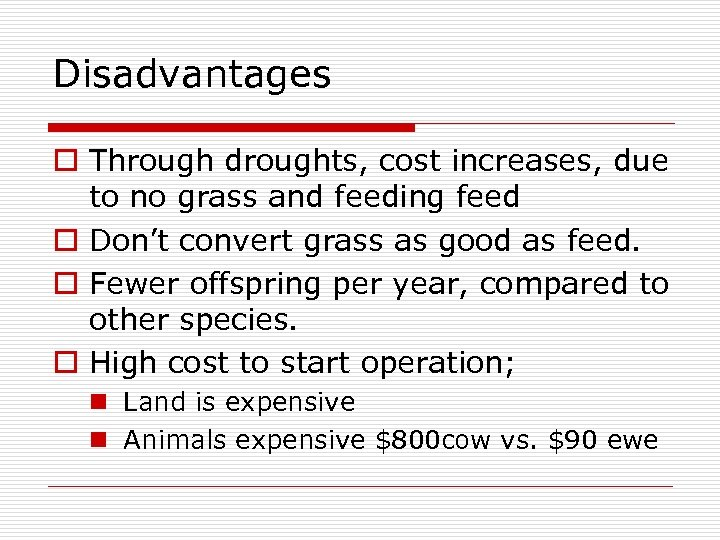 Disadvantages o Through droughts, cost increases, due to no grass and feeding feed o