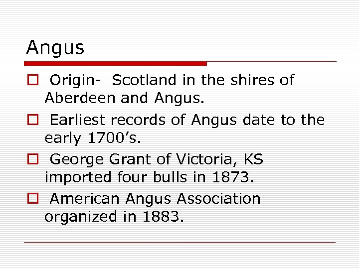 Angus o Origin- Scotland in the shires of Aberdeen and Angus. o Earliest records