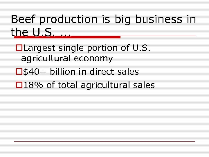 Beef production is big business in the U. S. . o. Largest single portion