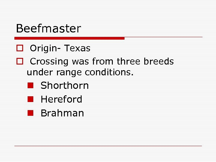 Beefmaster o Origin- Texas o Crossing was from three breeds under range conditions. n