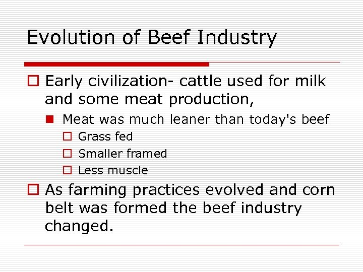 Evolution of Beef Industry o Early civilization- cattle used for milk and some meat