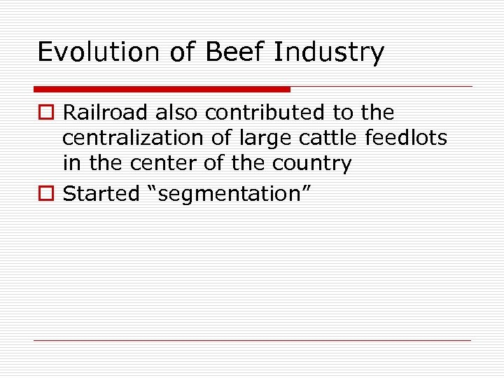 Evolution of Beef Industry o Railroad also contributed to the centralization of large cattle