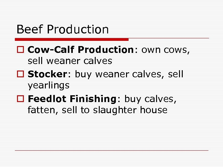 Beef Production o Cow-Calf Production: own cows, sell weaner calves o Stocker: buy weaner