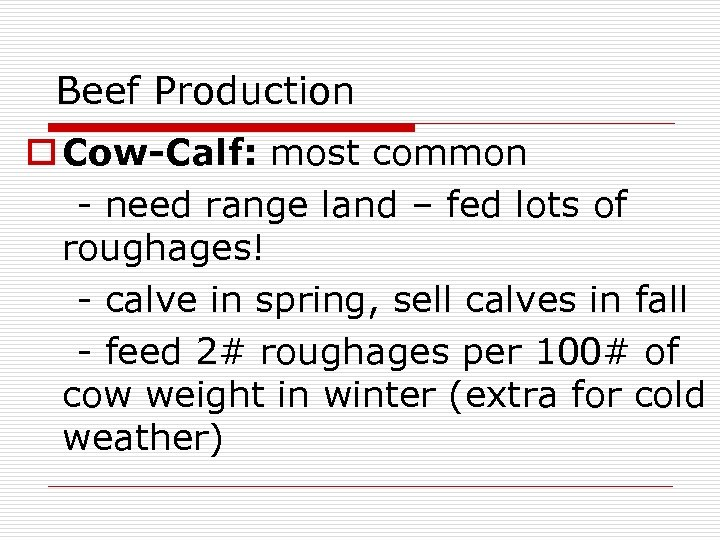 Beef Production o Cow-Calf: most common - need range land – fed lots of
