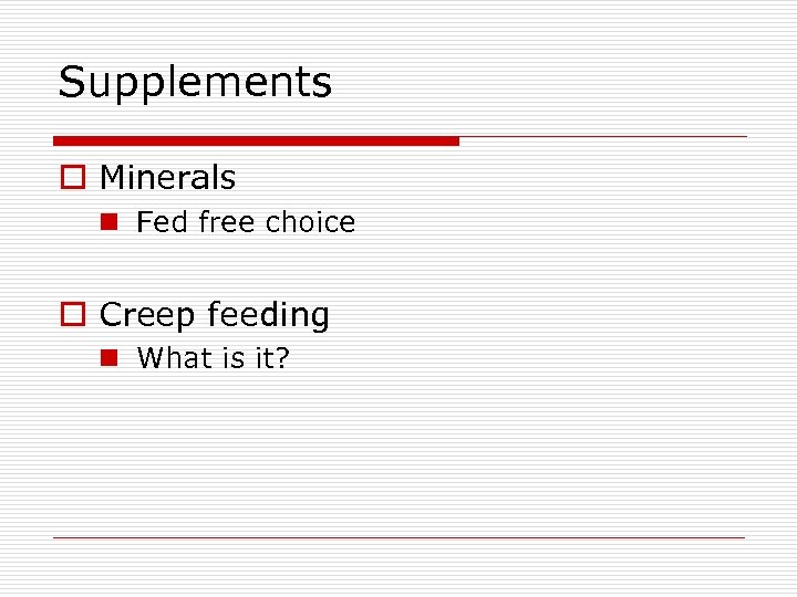 Supplements o Minerals n Fed free choice o Creep feeding n What is it?