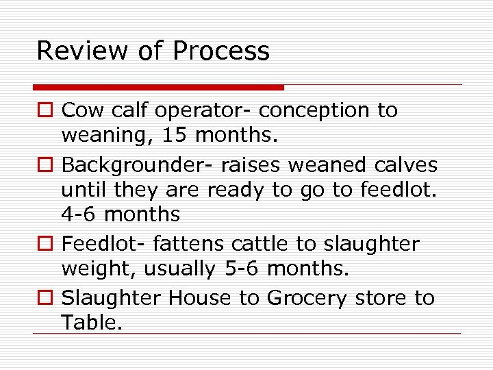 Review of Process o Cow calf operator- conception to weaning, 15 months. o Backgrounder-