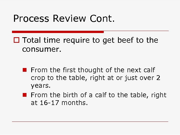 Process Review Cont. o Total time require to get beef to the consumer. n