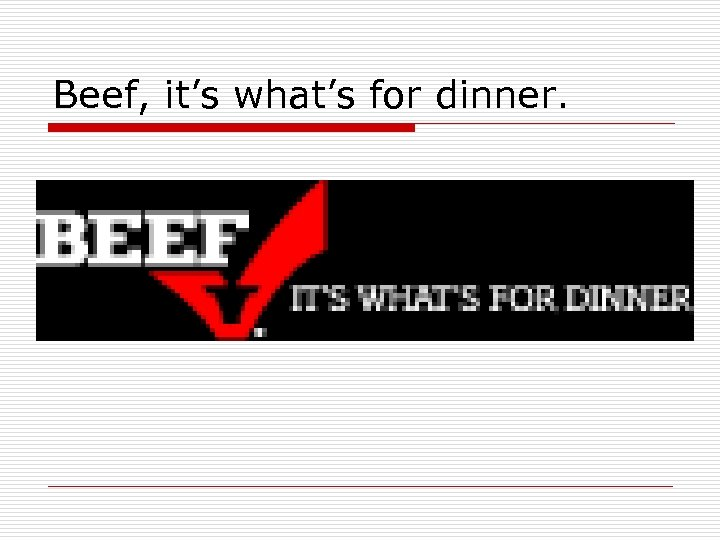 Beef, it's what's for dinner.