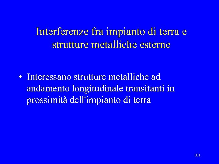 Interferenze fra impianto di terra e strutture metalliche esterne • Interessano strutture metalliche ad