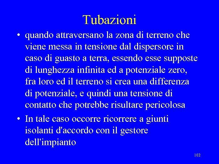 Tubazioni • quando attraversano la zona di terreno che viene messa in tensione dal