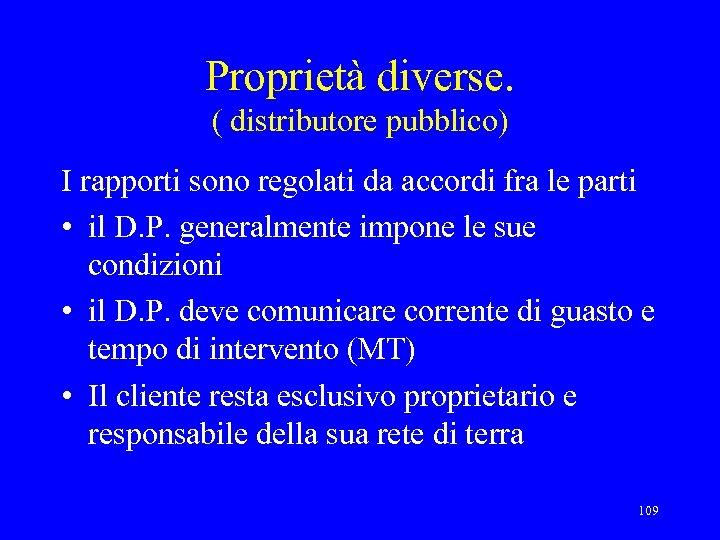 Proprietà diverse. ( distributore pubblico) I rapporti sono regolati da accordi fra le parti