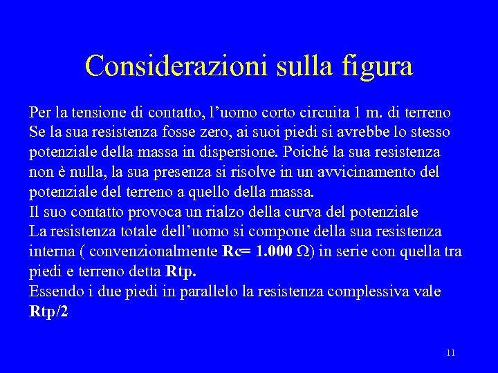 Considerazioni sulla figura Per la tensione di contatto, l'uomo corto circuita 1 m. di